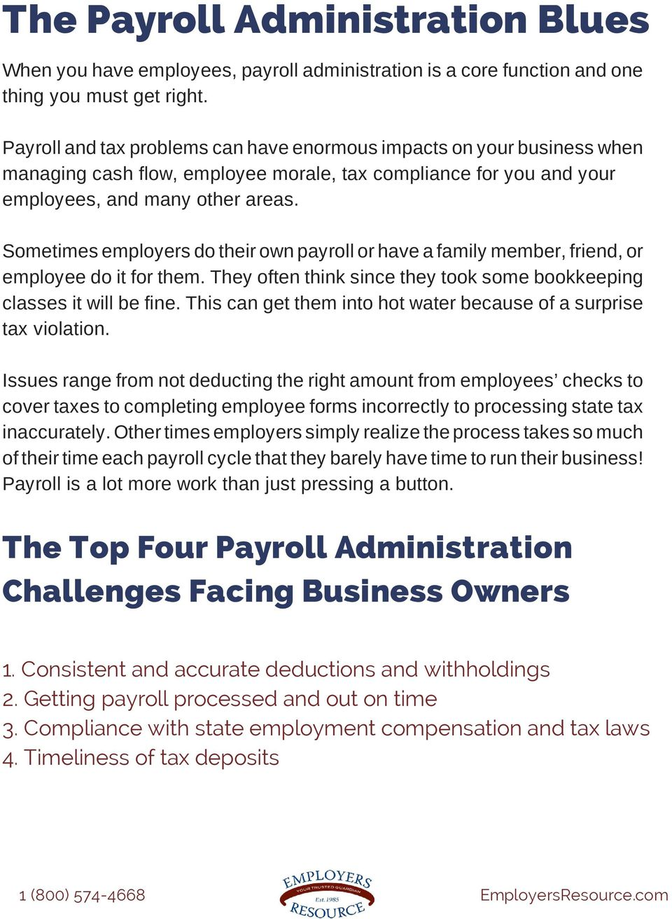 Sometimes employers do their own payroll or have a family member, friend, or employee do it for them. They often think since they took some bookkeeping classes it will be fine.