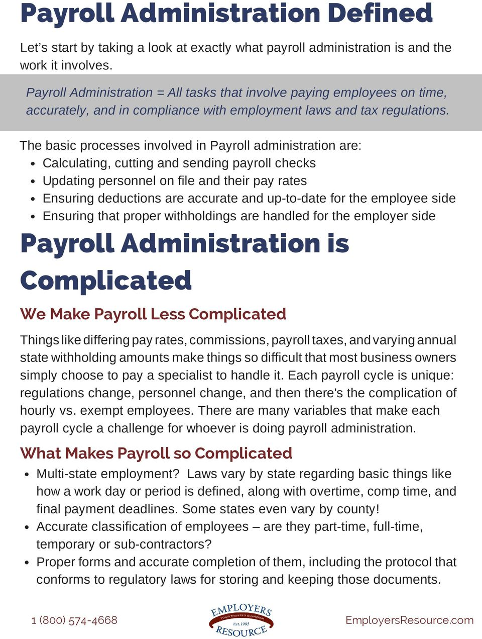 The basic processes involved in Payroll administration are: Calculating, cutting and sending payroll checks Updating personnel on file and their pay rates Ensuring deductions are accurate and