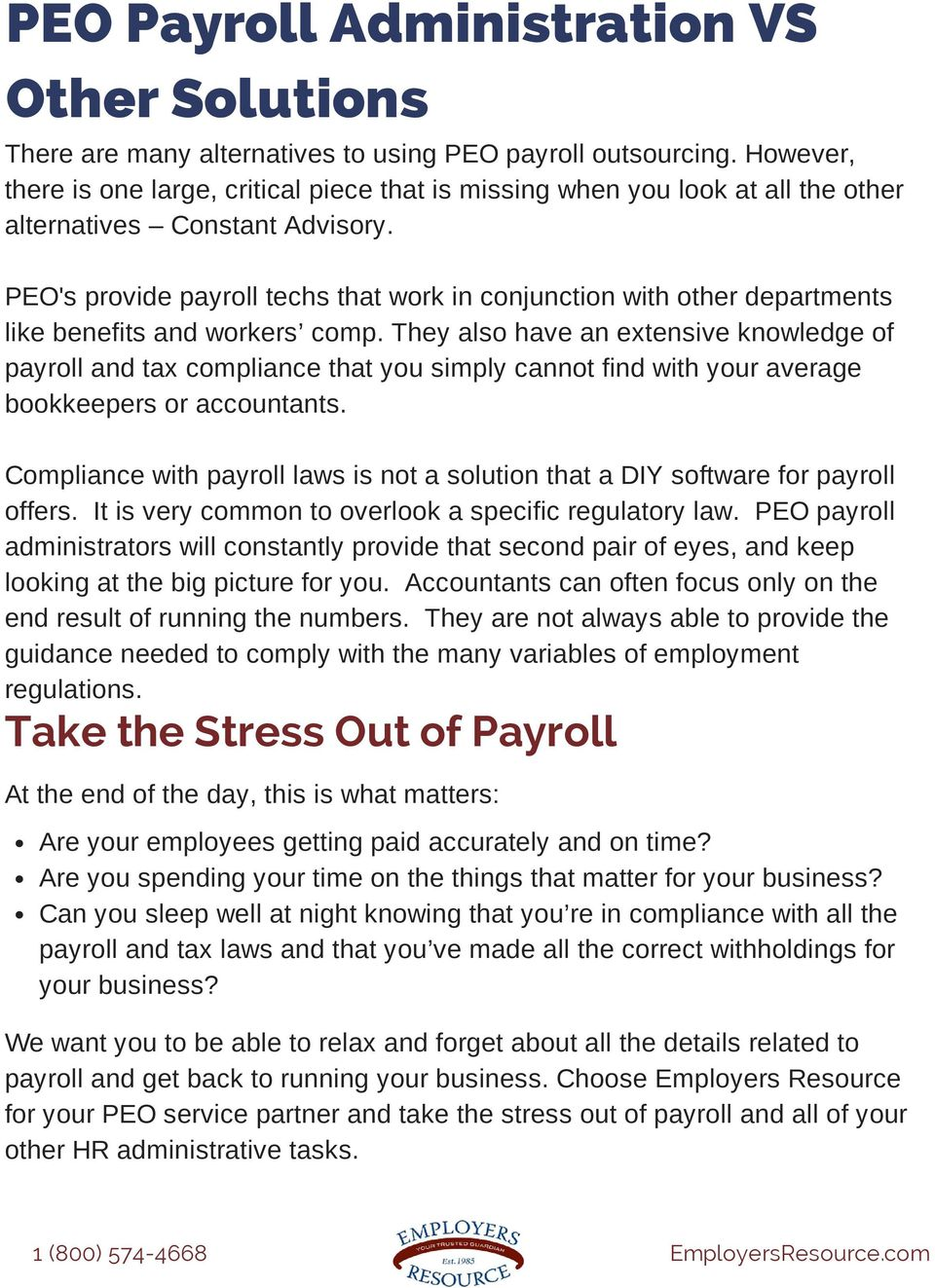PEO's provide payroll techs that work in conjunction with other departments like benefits and workers comp.