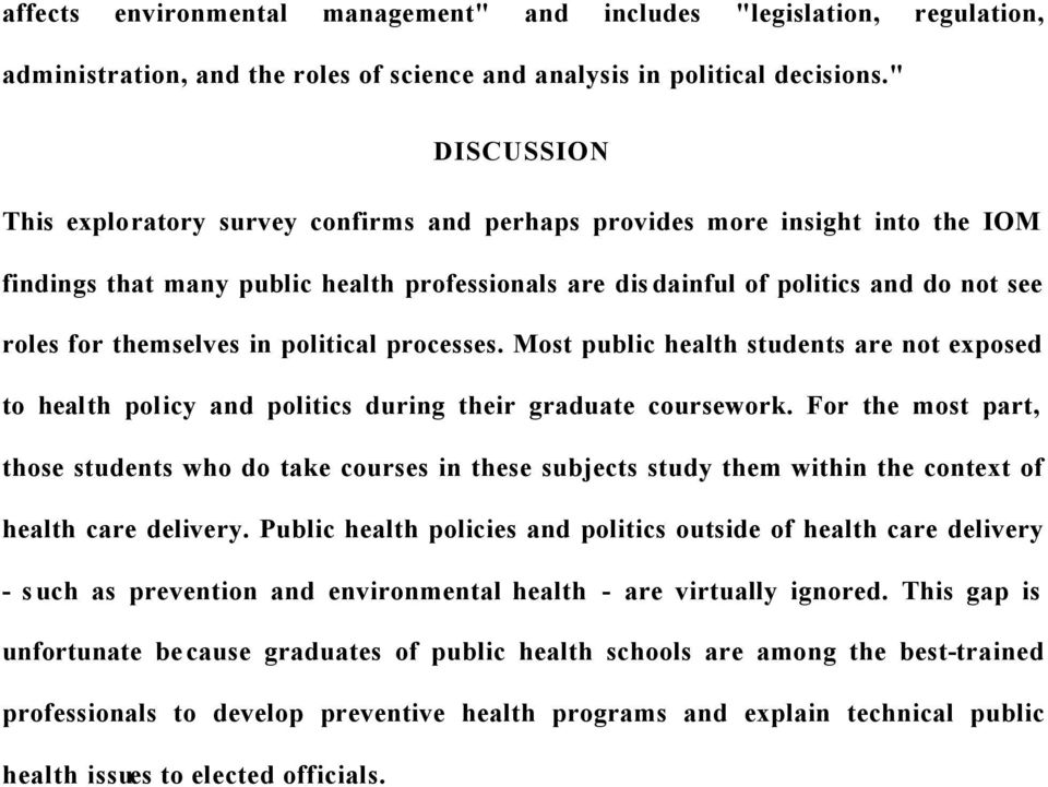 themselves in political processes. Most public health students are not exposed to health policy and politics during their graduate coursework.