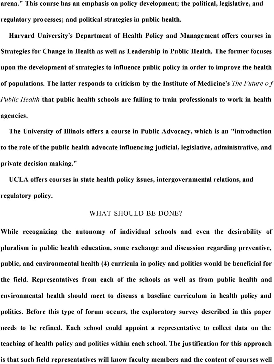 The former focuses upon the development of strategies to influence public policy in order to improve the health of populations.
