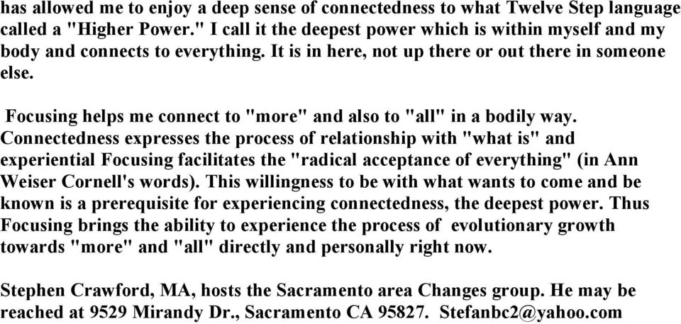 "Connectedness expresses the process of relationship with ""what is"" and experiential Focusing facilitates the ""radical acceptance of everything"" (in Ann Weiser Cornell's words)."