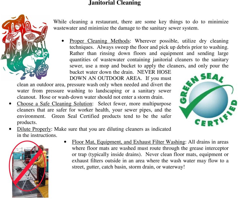 Rather than rinsing down floors and equipment and sending large quantities of wastewater containing janitorial cleaners to the sanitary sewer, use a mop and bucket to apply the cleaners, and only