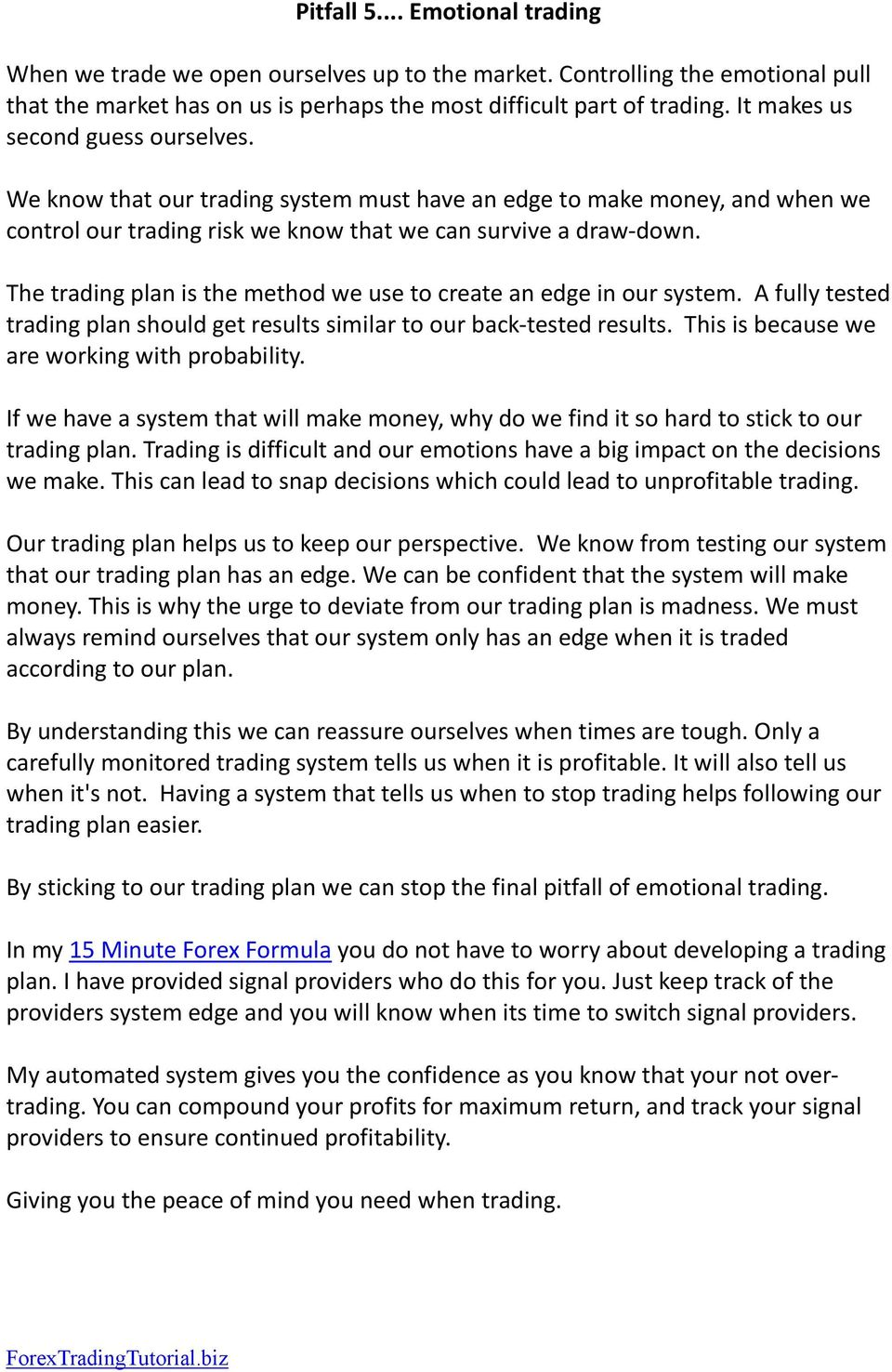 The trading plan is the method we use to create an edge in our system. A fully tested trading plan should get results similar to our back-tested results.