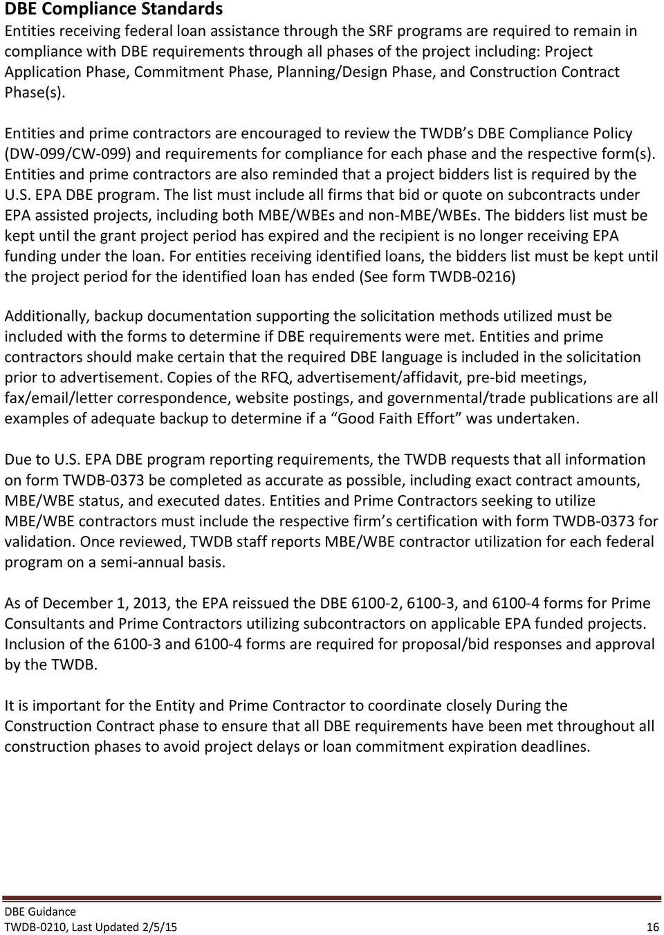 Entities and prime contractors are encouraged to review the TWDB s DBE Compliance Policy (DW 099/CW 099) and requirements for compliance for each phase and the respective form(s).