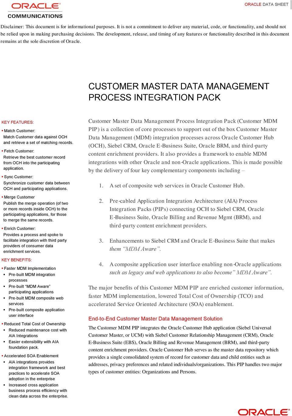 CUSTOMER MASTER DATA MANAGEMENT PROCESS INTEGRATION PACK KEY FEATURES: Match Customer: Match Customer data against OCH and retrieve a set of matching records.
