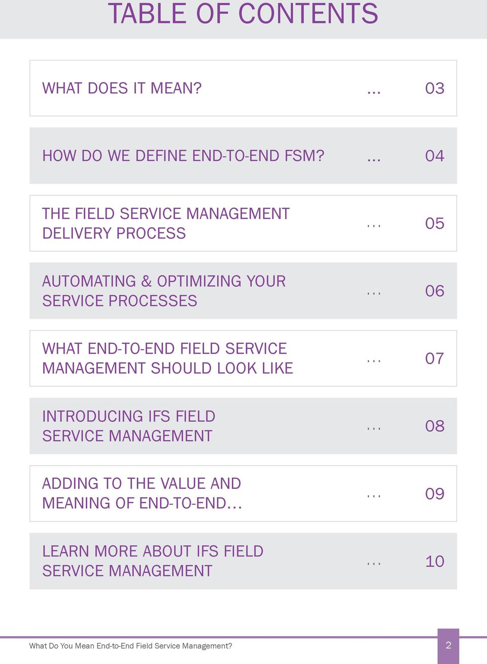 .. 06 WHAT END-TO-END FIELD SERVICE MANAGEMENT SHOULD LOOK LIKE... 07 INTRODUCING IFS FIELD SERVICE MANAGEMENT.