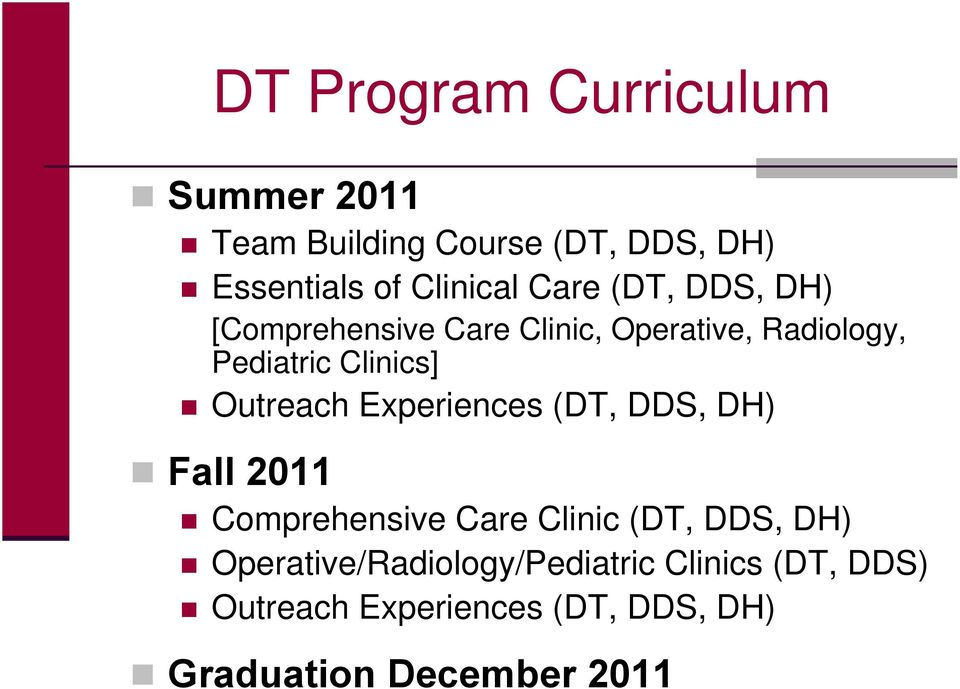 Outreach Experiences (DT, DDS, DH) Fall 2011 Comprehensive Care Clinic (DT, DDS, DH)