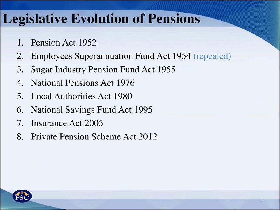 Sugar Industry Pension Fund Act 1955 4. National Pensions Act 1976 5.