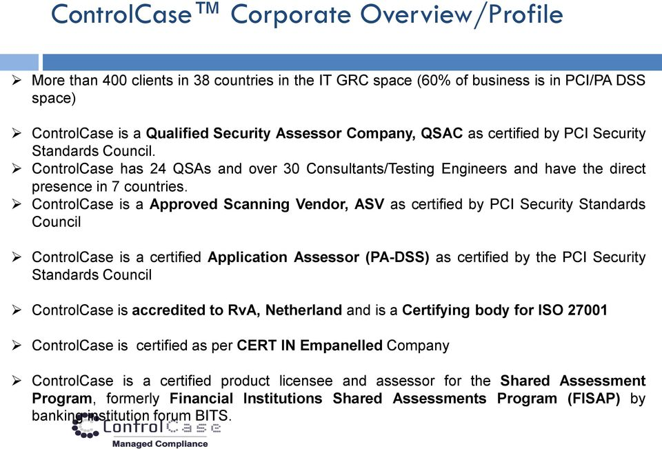 ControlCase is a Approved Scanning Vendor, ASV as certified by PCI Security Standards Council ControlCase is a certified Application Assessor (PA-DSS) as certified by the PCI Security Standards
