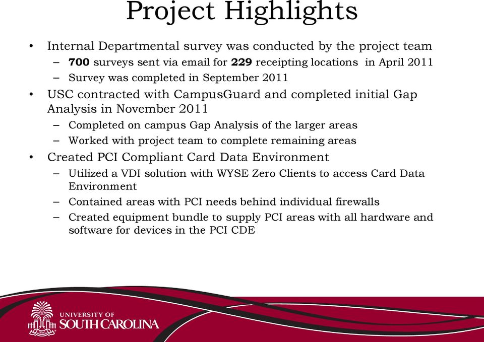 Worked with project team to complete remaining areas Created PCI Compliant Card Data Environment Utilized a VDI solution with WYSE Zero Clients to access Card Data