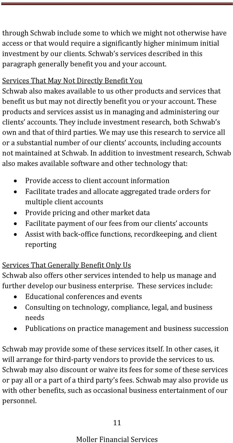 Services That May Not Directly Benefit You Schwab also makes available to us other products and services that benefit us but may not directly benefit you or your account.