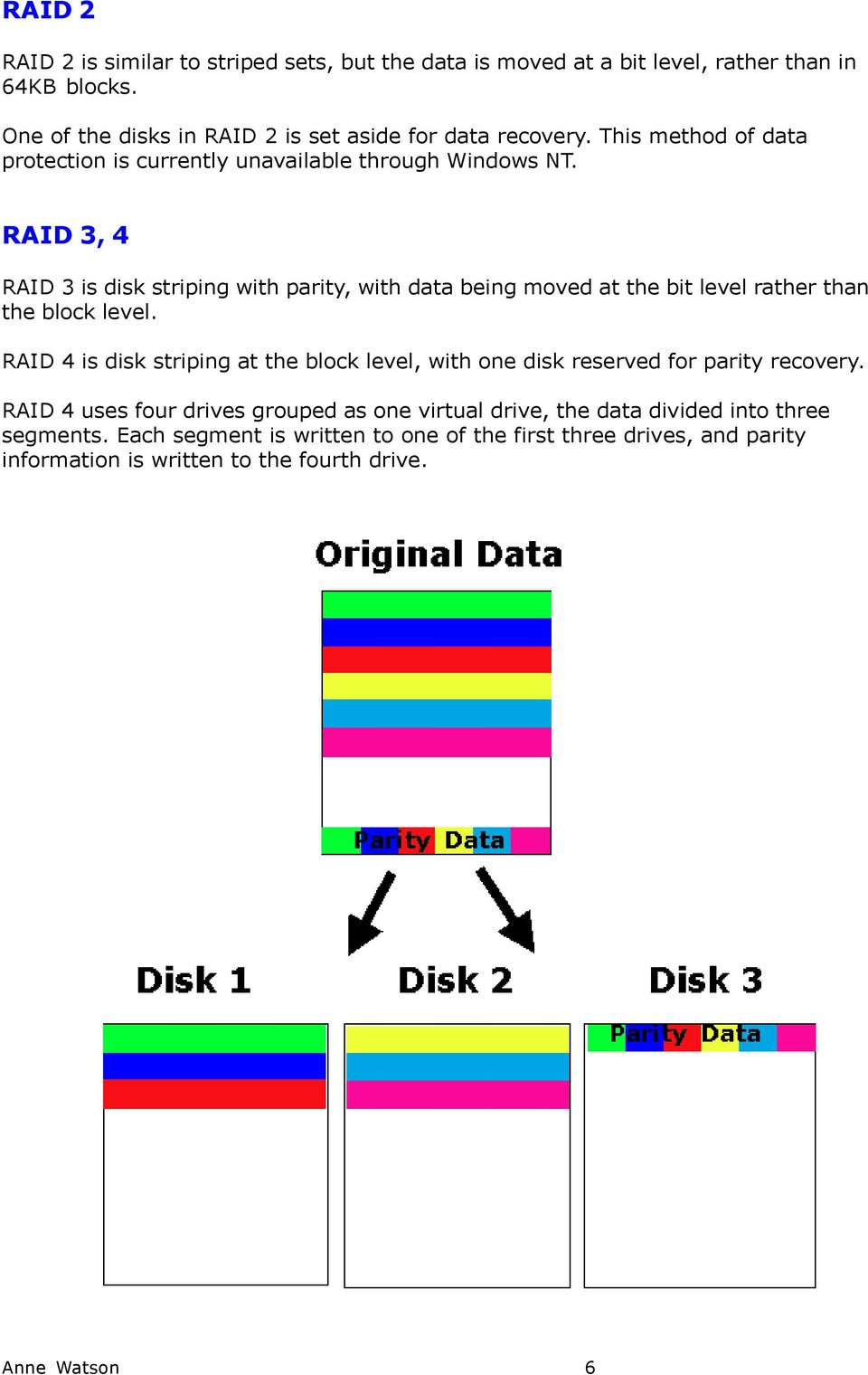 RAID 3, 4 RAID 3 is disk striping with parity, with data being moved at the bit level rather than the block level.