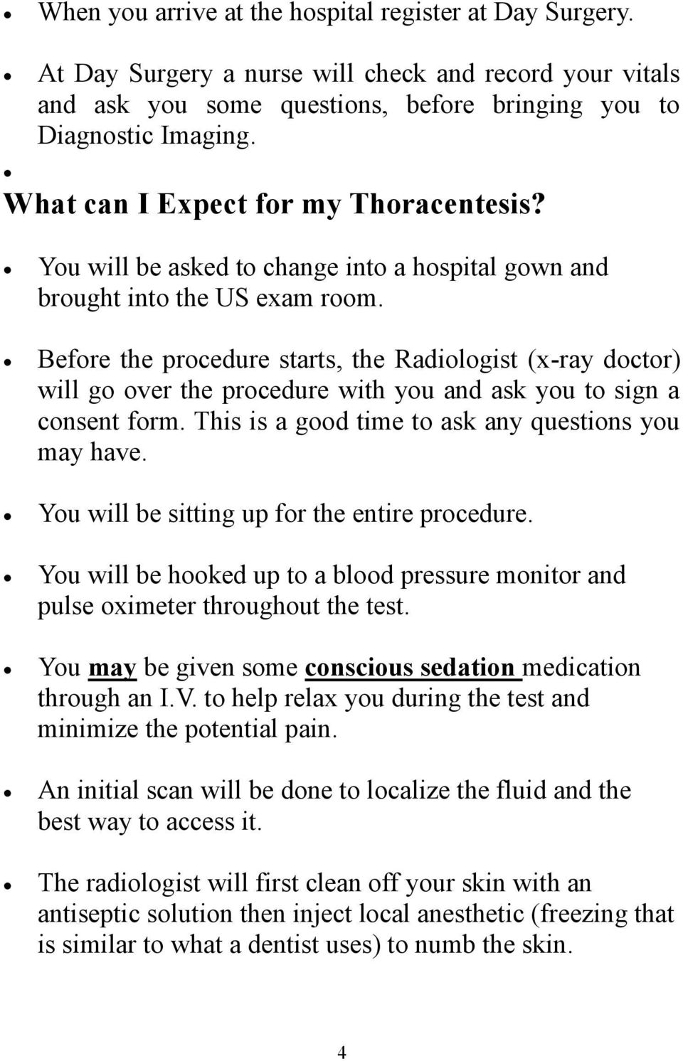 Before the procedure starts, the Radiologist (x-ray doctor) will go over the procedure with you and ask you to sign a consent form. This is a good time to ask any questions you may have.