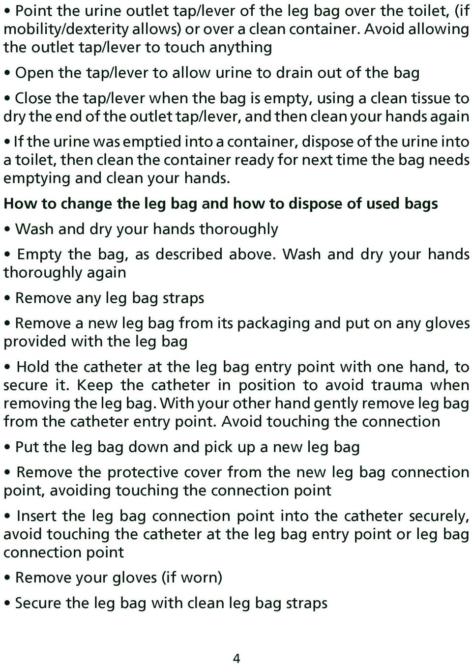 outlet tap/lever, and then clean your hands again If the urine was emptied into a container, dispose of the urine into a toilet, then clean the container ready for next time the bag needs emptying