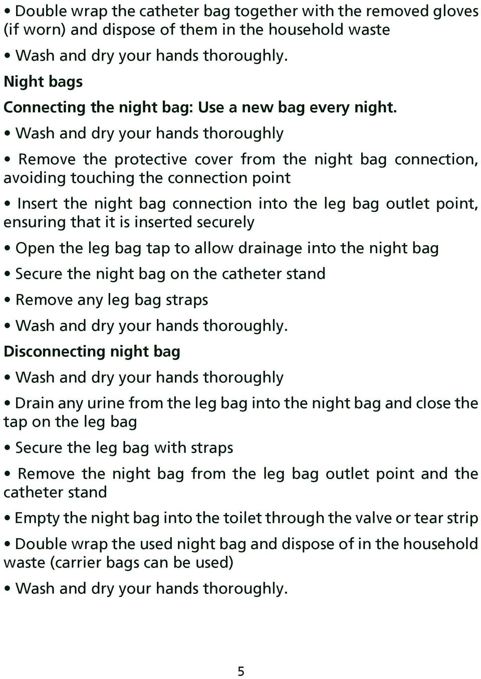 Wash and dry your hands thoroughly Remove the protective cover from the night bag connection, avoiding touching the connection point Insert the night bag connection into the leg bag outlet point,