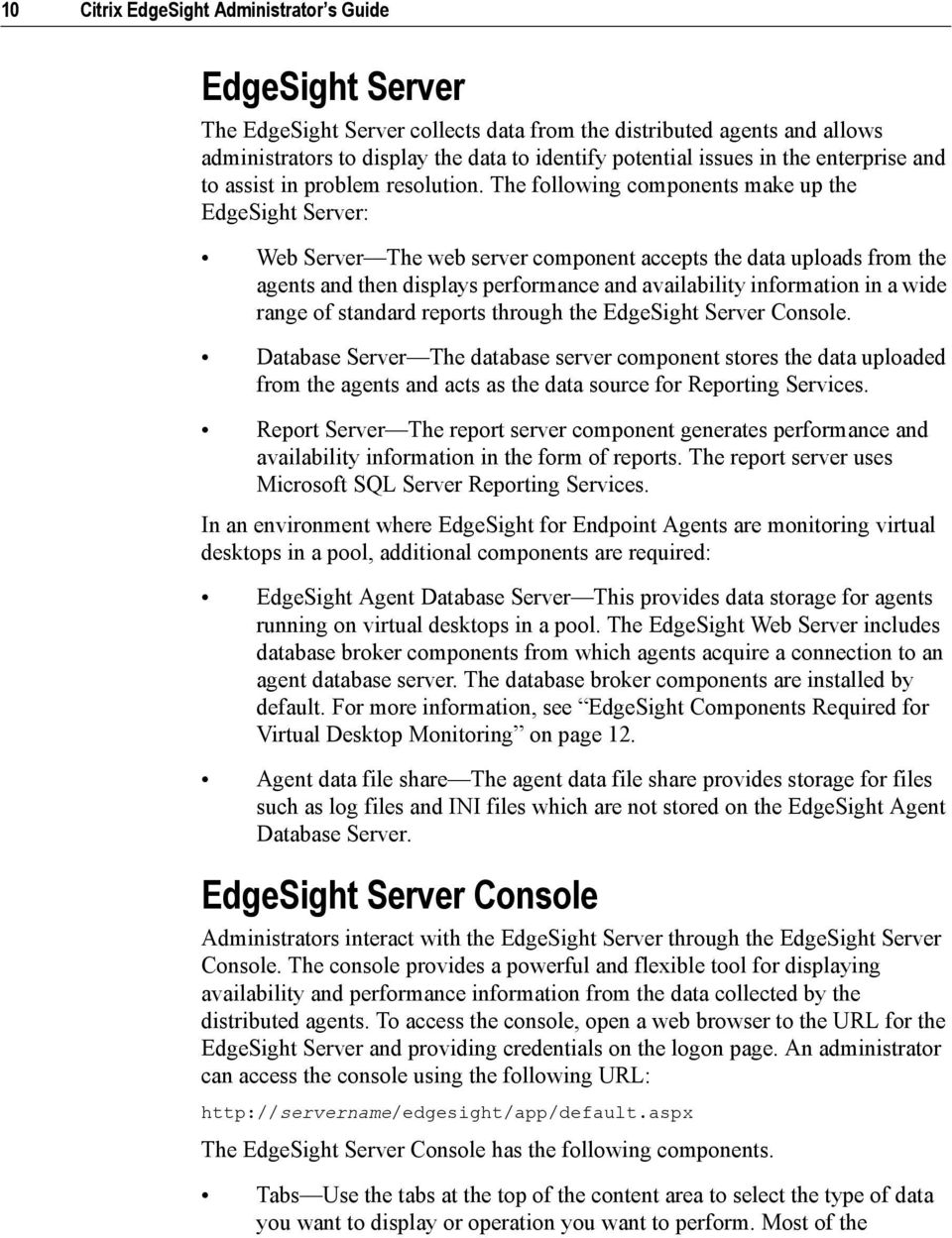 The following components make up the EdgeSight Server: Web Server The web server component accepts the data uploads from the agents and then displays performance and availability information in a