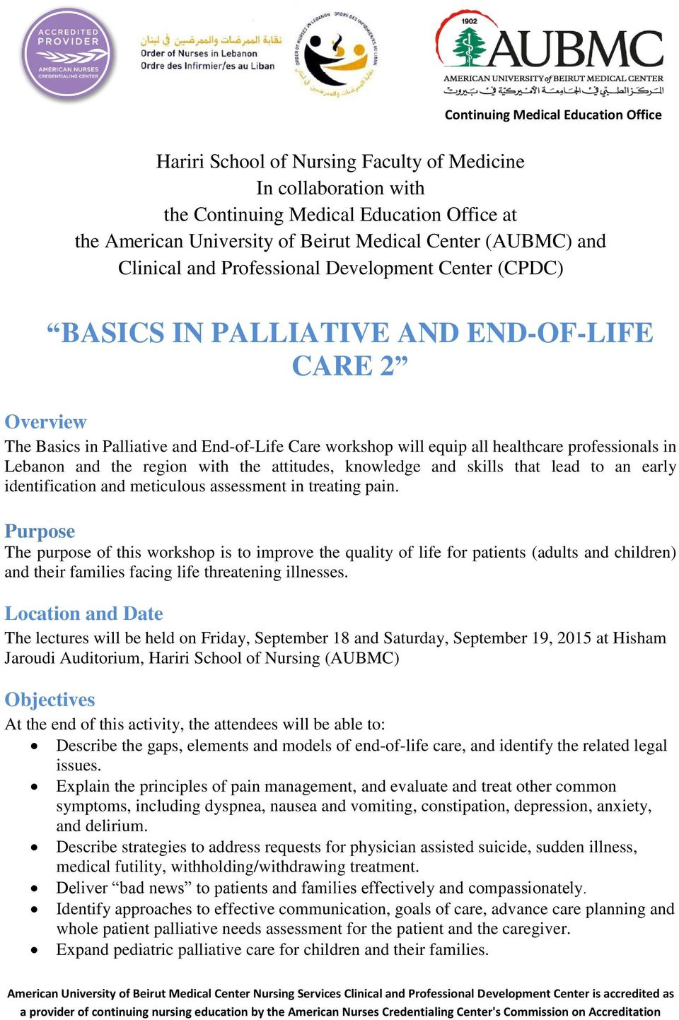 meticulous assessment in treating pain. Purpose The purpose of this workshop is to improve the quality of life for patients (adults and children) and their families facing life threatening illnesses.