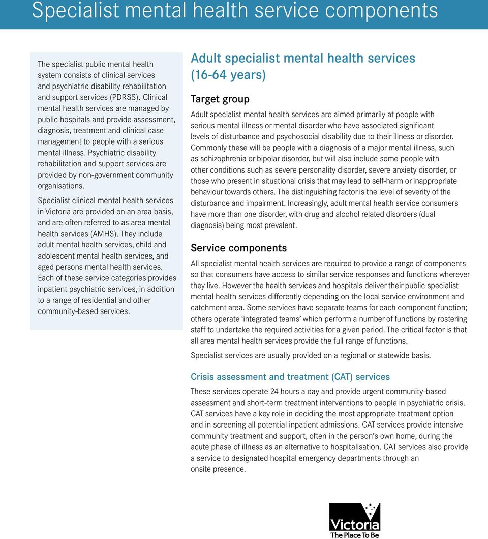 Psychiatric disability rehabilitation and support services are provided by non-government community organisations.