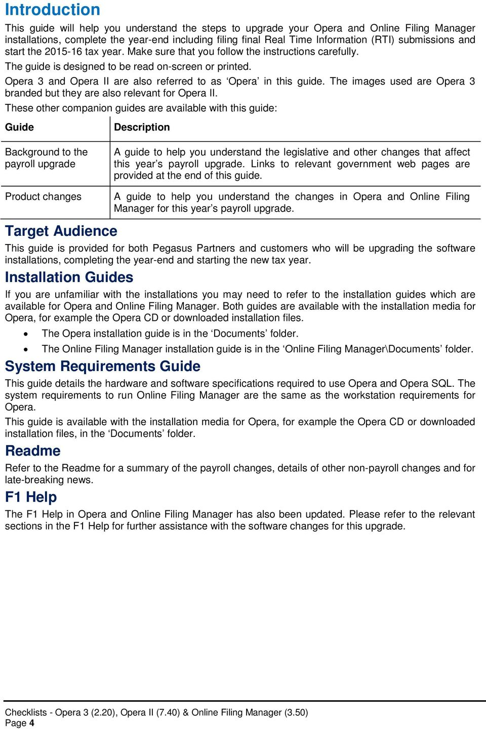 Opera 3 and Opera II are also referred to as Opera in this guide. The images used are Opera 3 branded but they are also relevant for Opera II.