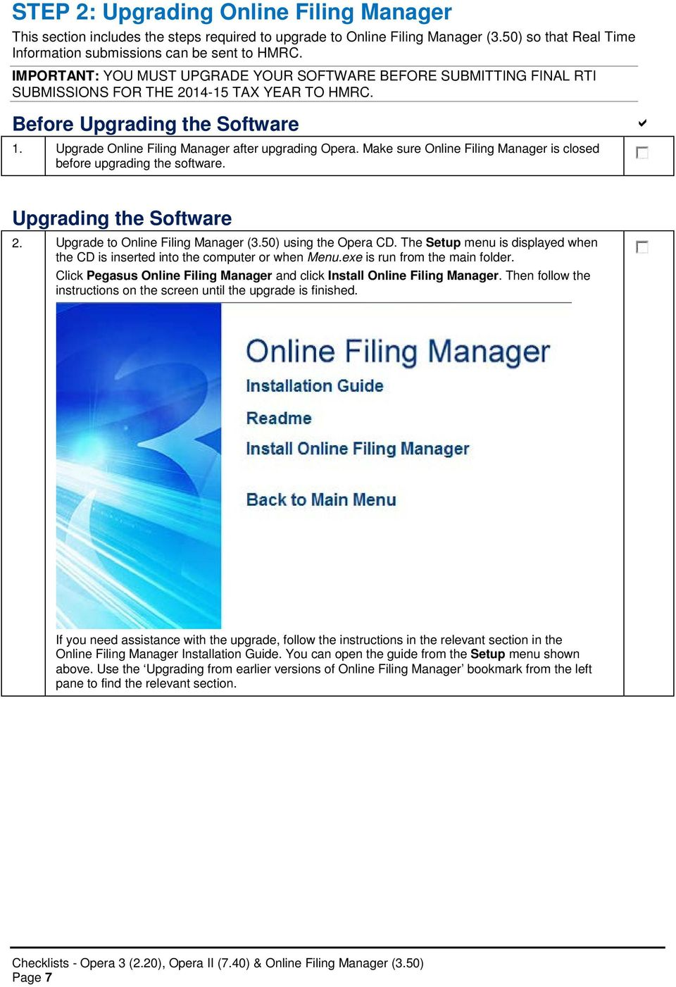 Upgrade Online Filing Manager after upgrading Opera. Make sure Online Filing Manager is closed before upgrading the software. Upgrading the Software 2. Upgrade to Online Filing Manager (3.