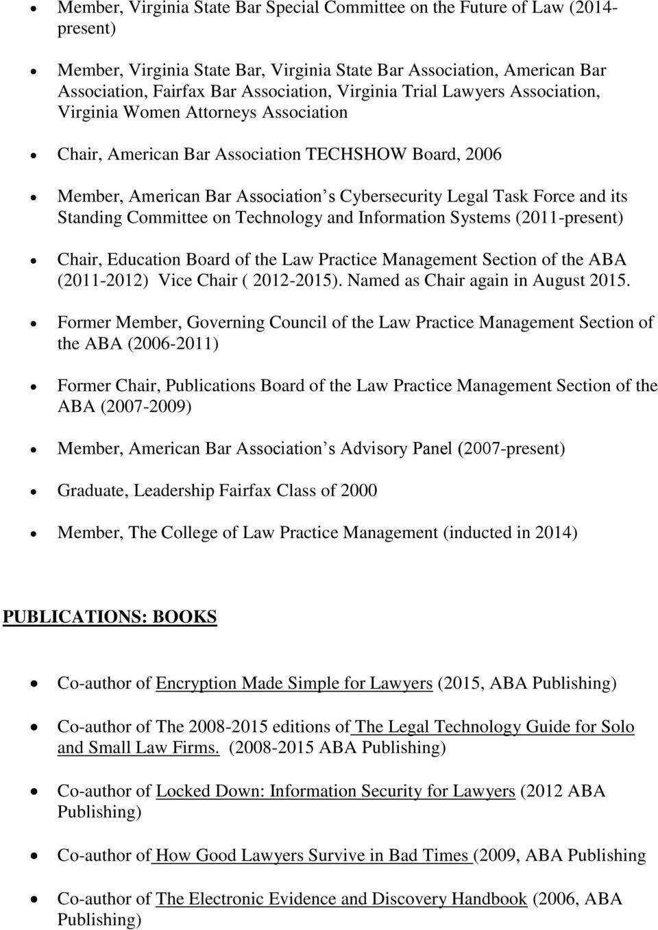 Standing Committee on Technology and Information Systems (2011-present) Chair, Education Board of the Law Practice Management Section of the ABA (2011-2012) Vice Chair ( 2012-2015).