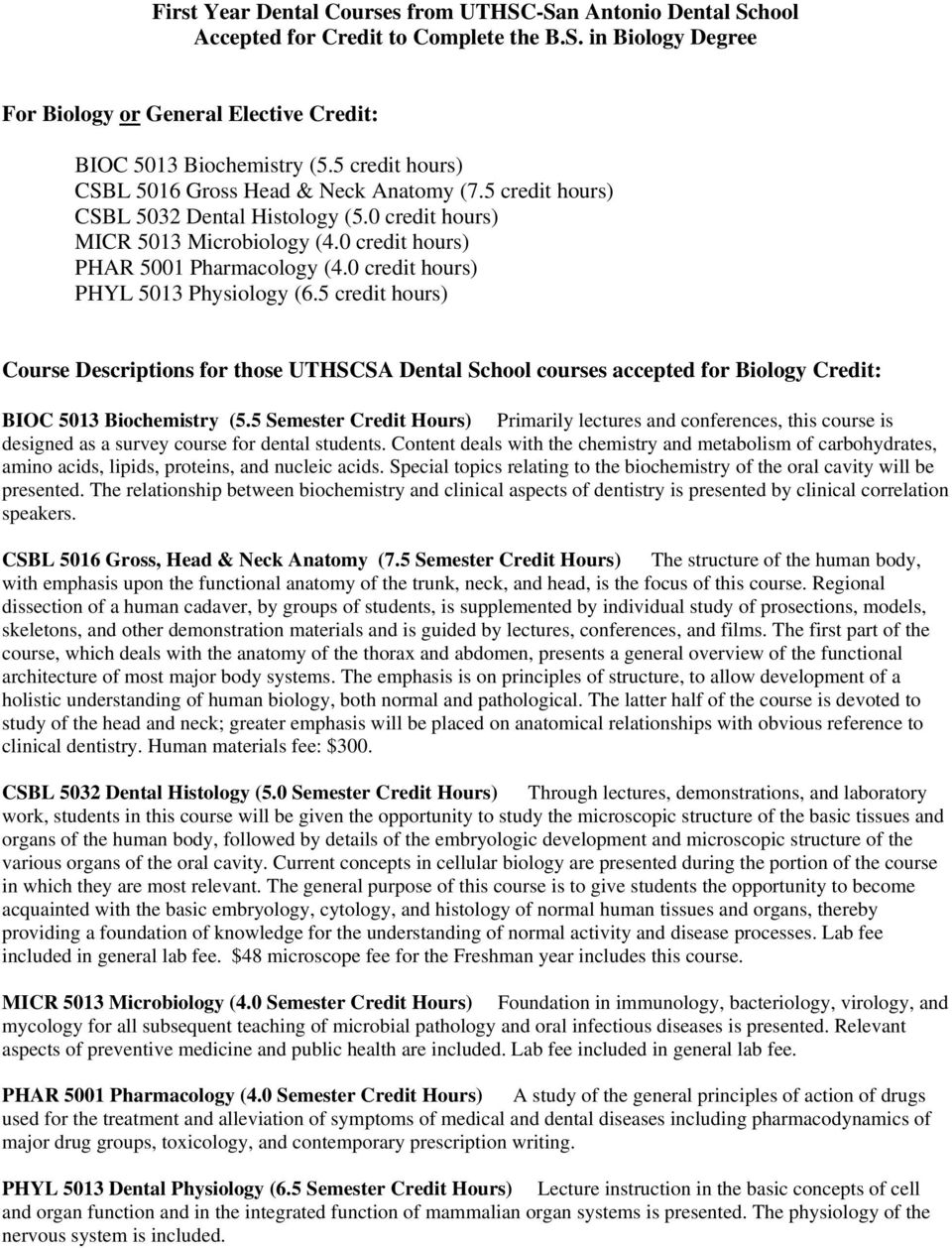 0 credit hours) PHYL 5013 Physiology (6.5 credit hours) Course Descriptions for those UTHSCSA Dental School courses accepted for Biology Credit: BIOC 5013 Biochemistry (5.