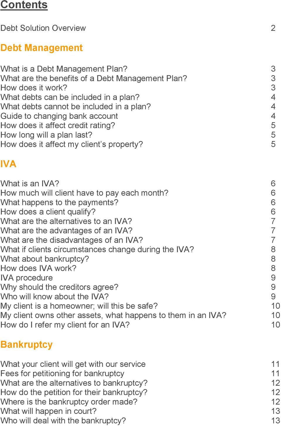 5 IVA What is an IVA? 6 How much will client have to pay each month? 6 What happens to the payments? 6 How does a client qualify? 6 What are the alternatives to an IVA?