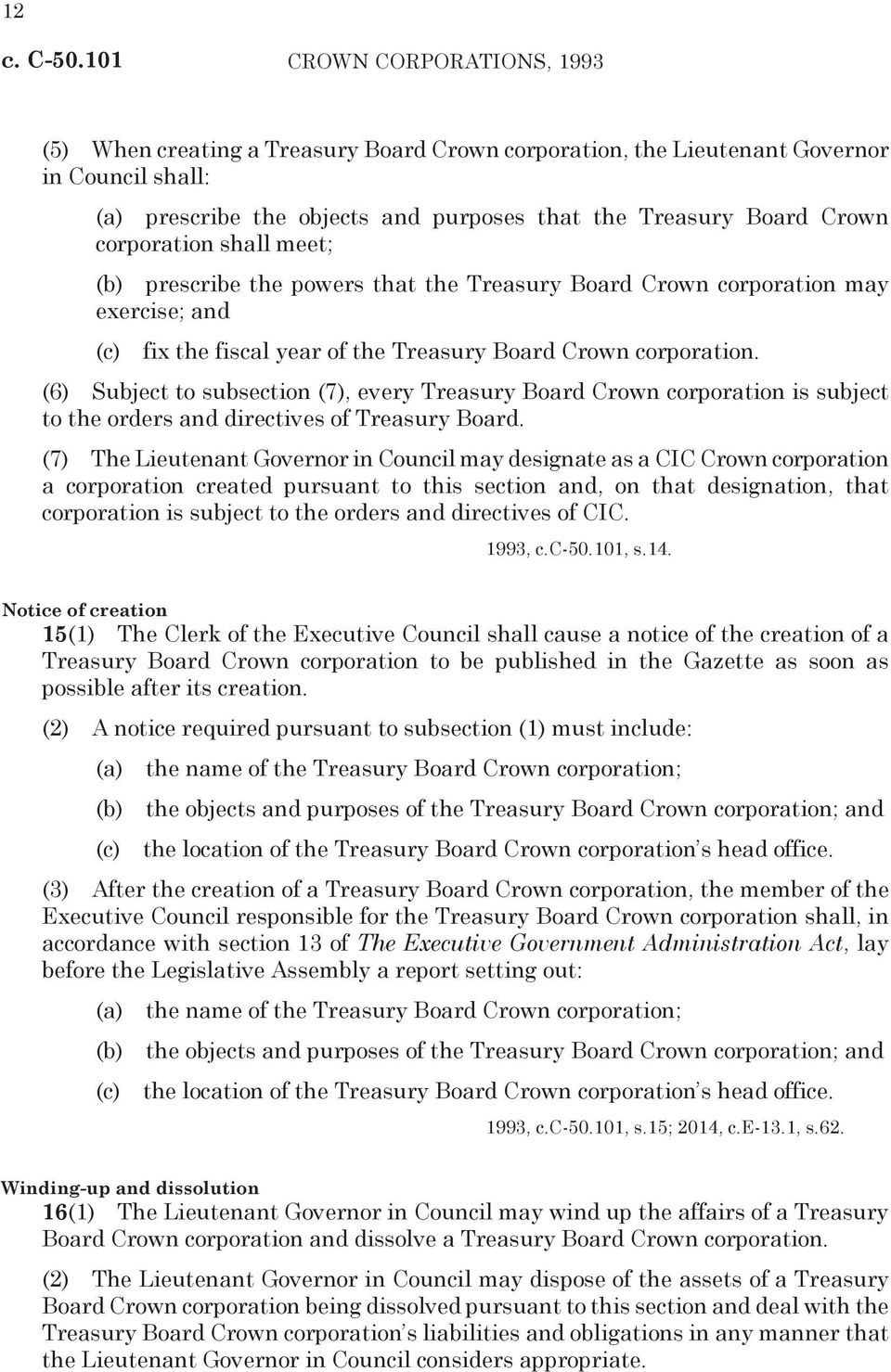 (6) Subject to subsection (7), every Treasury Board Crown corporation is subject to the orders and directives of Treasury Board.