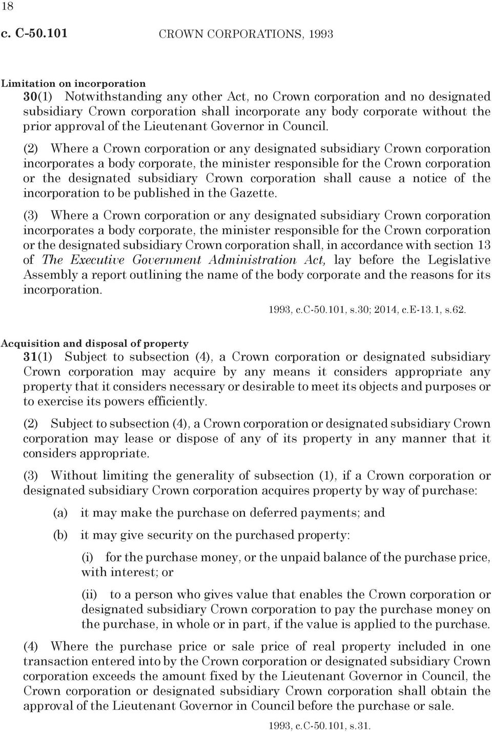 (2) Where a Crown corporation or any designated subsidiary Crown corporation incorporates a body corporate, the minister responsible for the Crown corporation or the designated subsidiary Crown