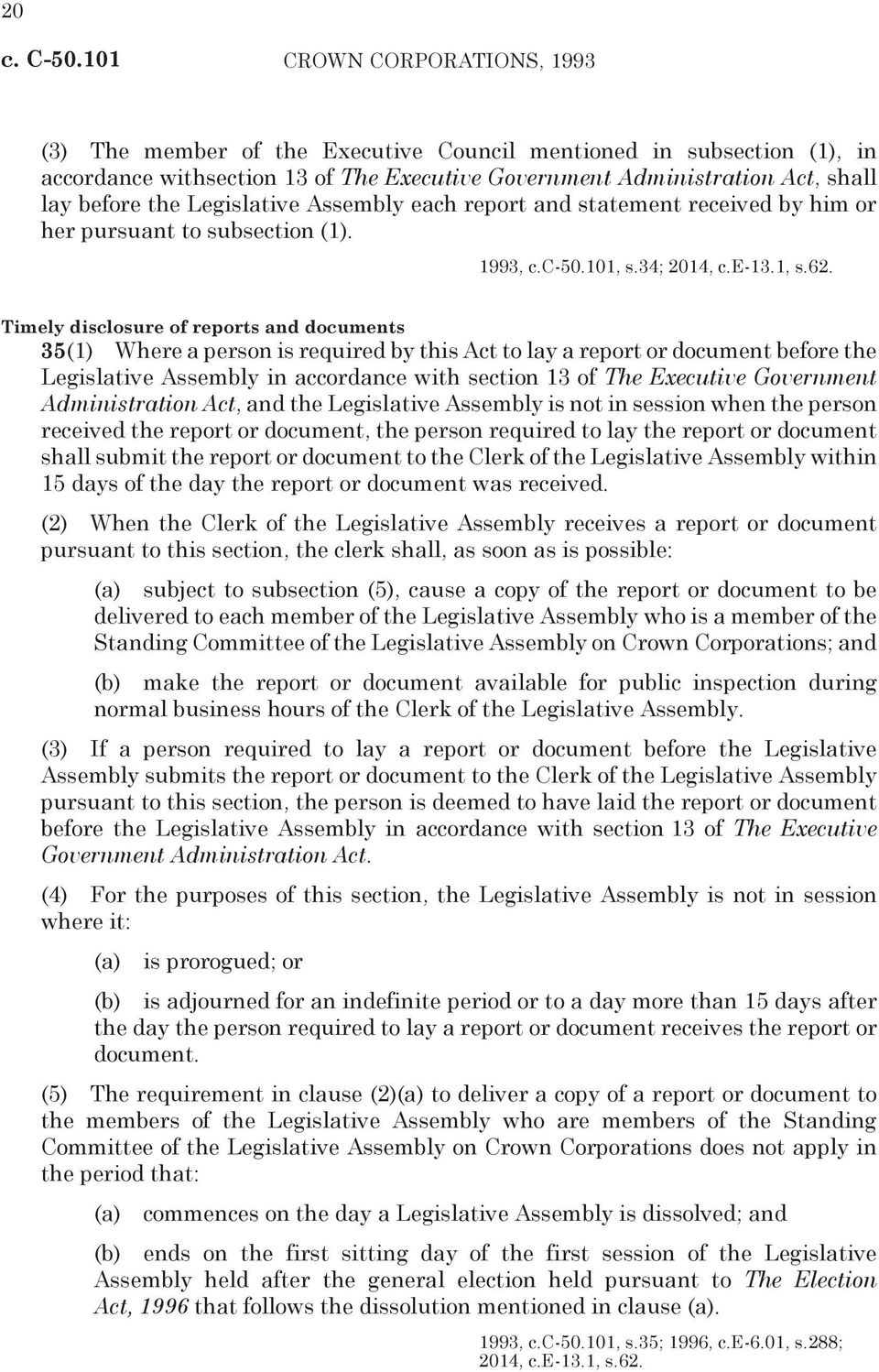 Timely disclosure of reports and documents 35(1) Where a person is required by this Act to lay a report or document before the Legislative Assembly in accordance with section 13 of The Executive