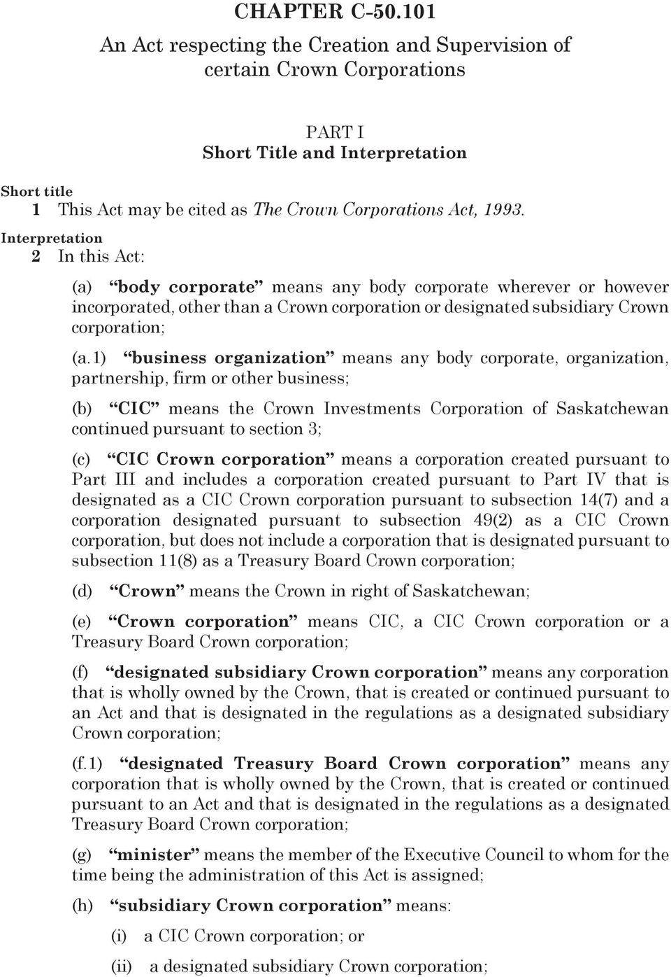 Interpretation 2 In this Act: (a) body corporate means any body corporate wherever or however incorporated, other than a Crown corporation or designated subsidiary Crown corporation; (a.