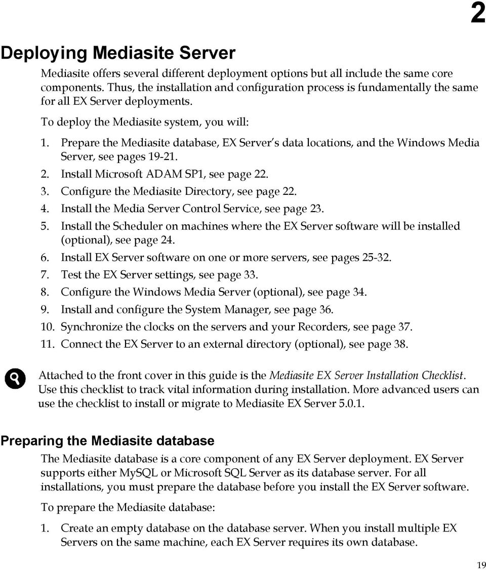 Prepare the Mediasite database, EX Server s data locations, and the Windows Media Server, see pages 19-21. 2. Install Microsoft ADAM SP1, see page 22. 3.