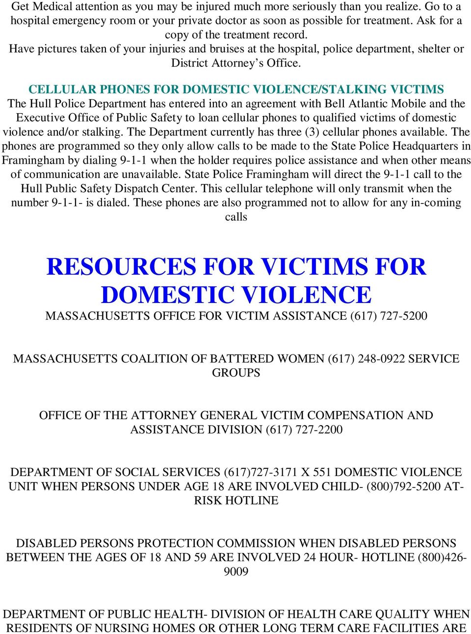 CELLULAR PHONES FOR DOMESTIC VIOLENCE/STALKING VICTIMS The Hull Police Department has entered into an agreement with Bell Atlantic Mobile and the Executive Office of Public Safety to loan cellular