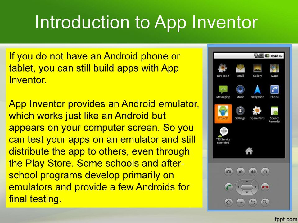 App Inventor provides an Android emulator, which works just like an Android but appears on your computer screen.