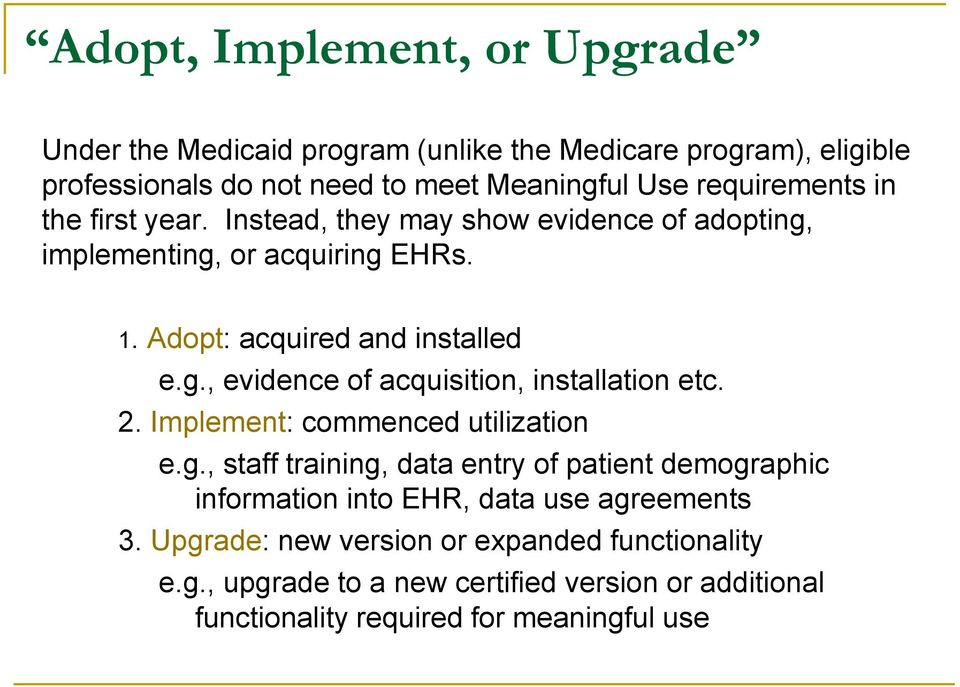 2. Implement: commenced utilization e.g., staff training, data entry of patient demographic information into EHR, data use agreements 3.