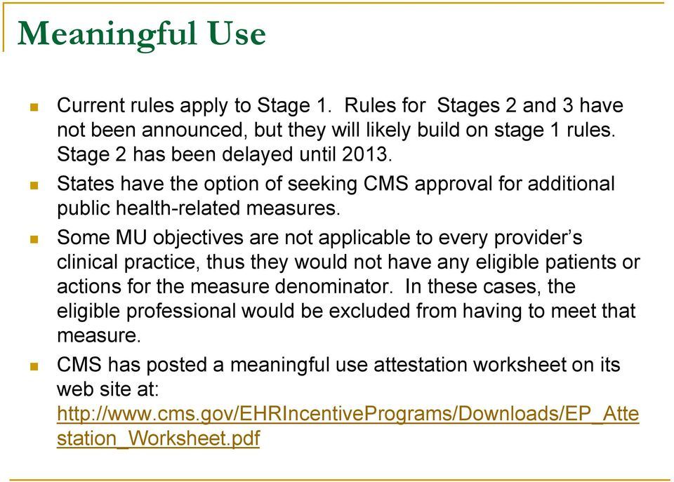 Some MU objectives are not applicable to every provider s clinical practice, thus they would not have any eligible patients or actions for the measure denominator.