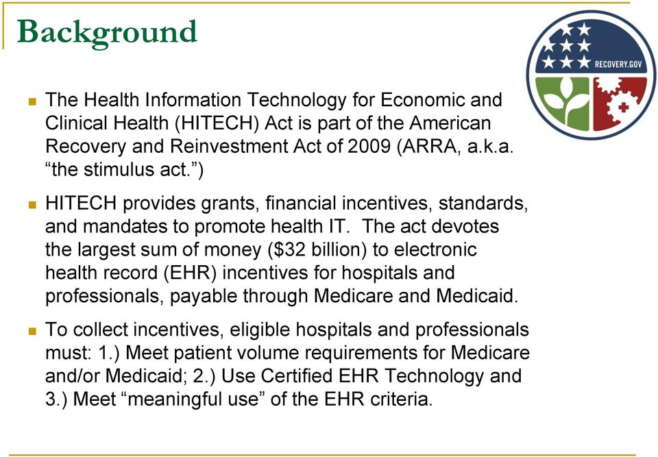 The act devotes the largest sum of money ($32 billion) to electronic health record (EHR) incentives for hospitals and professionals, payable through Medicare and