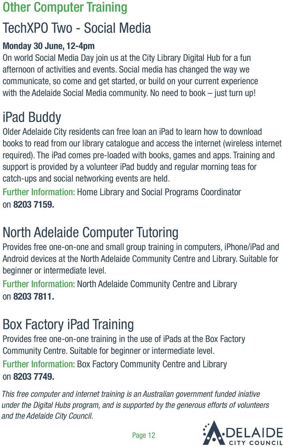ipad Buddy Older Adelaide City residents can free loan an ipad to learn how to download books to read from our library catalogue and access the internet (wireless internet required).