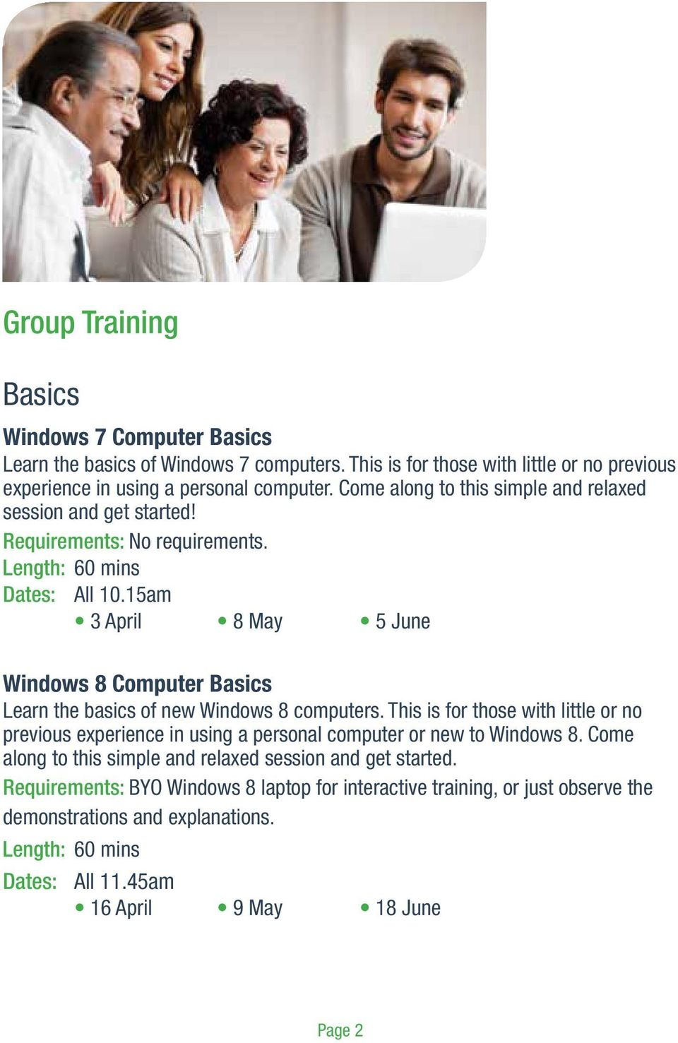 Requirements: No requirements. 3 April 8 May 5 June Windows 8 Computer Basics Learn the basics of new Windows 8 computers.