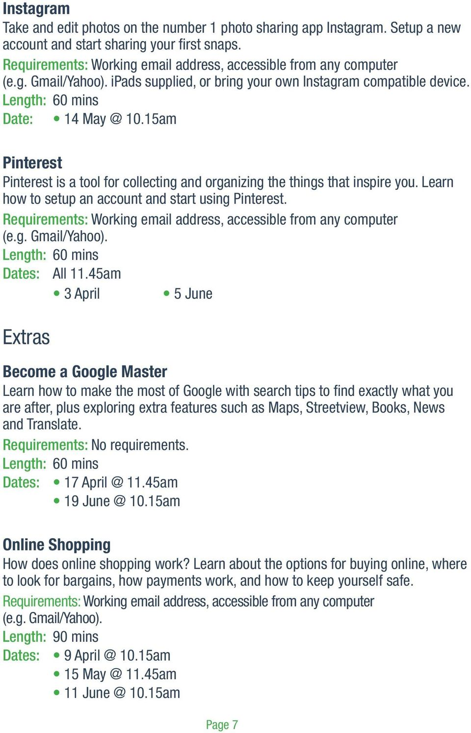 45am 3 April 5 June Extras Become a Google Master Learn how to make the most of Google with search tips to find exactly what you are after, plus exploring extra features such as Maps, Streetview,