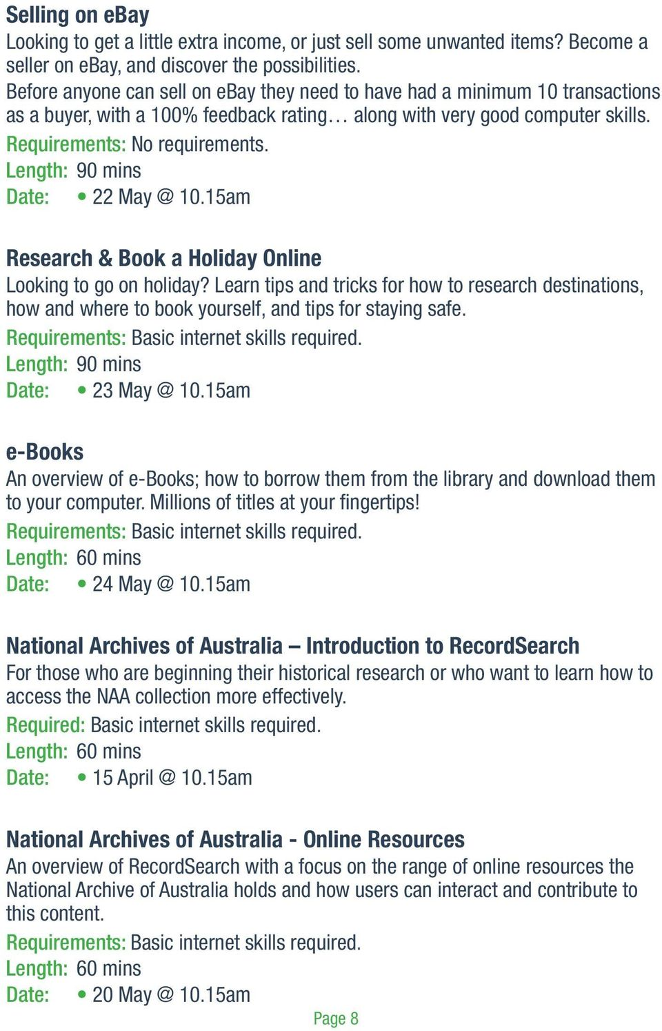 Date: 22 May @ 10.15am Research & Book a Holiday Online Looking to go on holiday? Learn tips and tricks for how to research destinations, how and where to book yourself, and tips for staying safe.