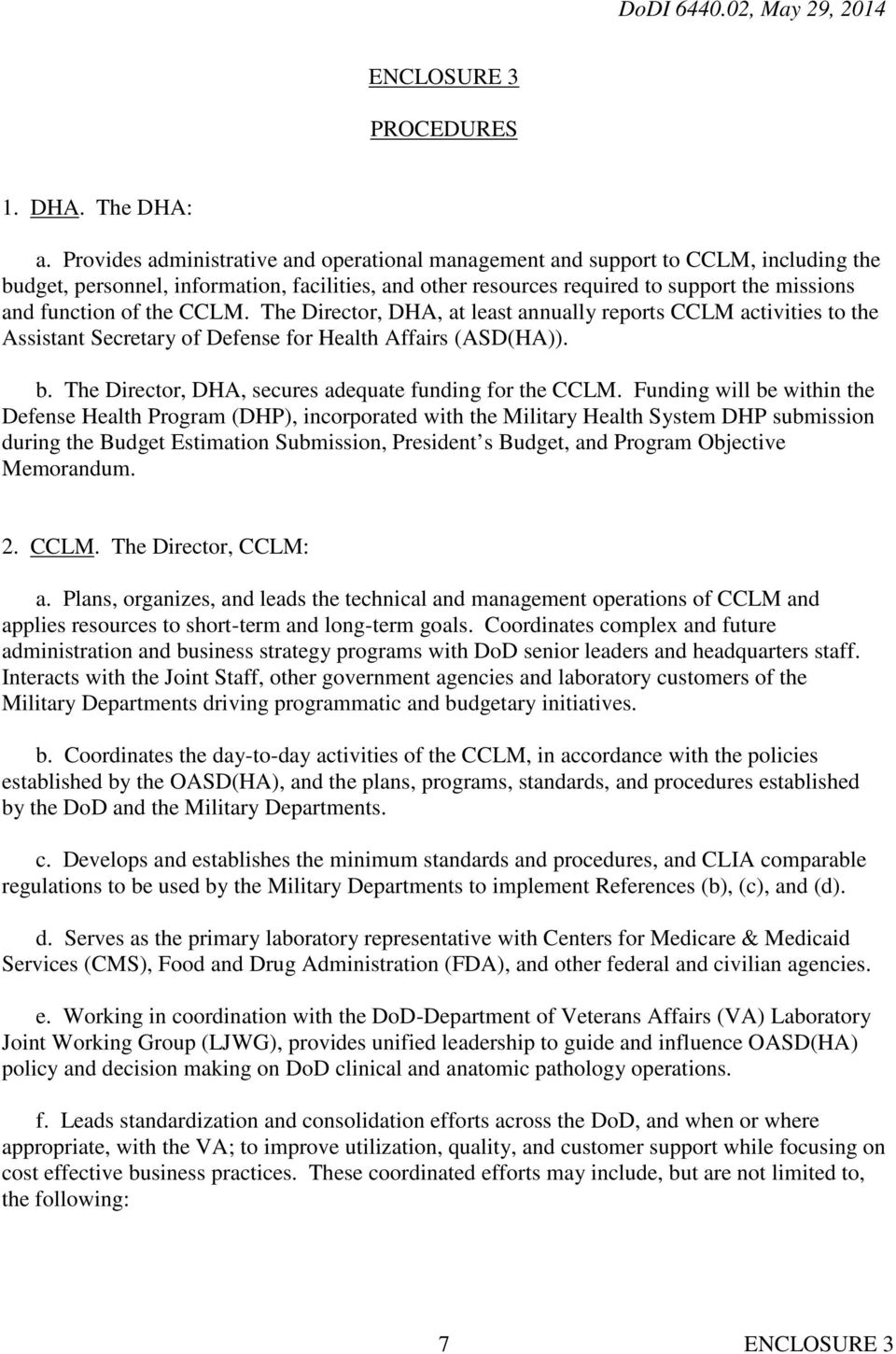 the CCLM. The Director, DHA, at least annually reports CCLM activities to the Assistant Secretary of Defense for Health Affairs (ASD(HA)). b. The Director, DHA, secures adequate funding for the CCLM.