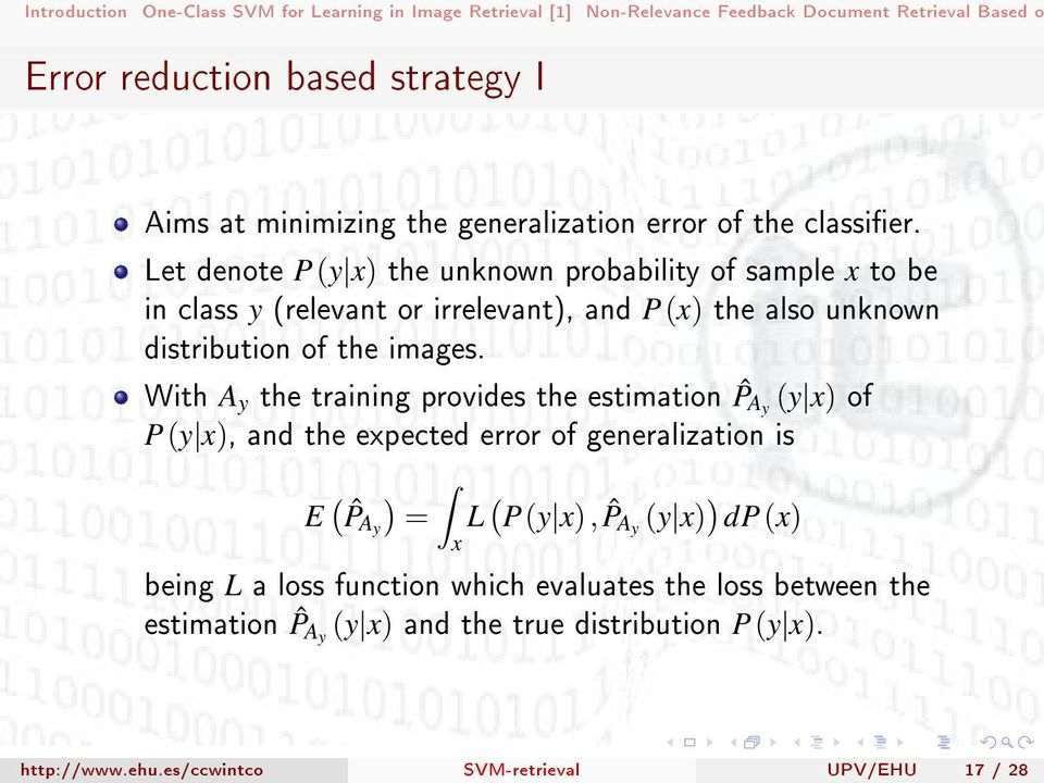 With A y the training provides the estimation ˆP Ay (y x) of P(y x), and the expected error of generalization is E ( ˆP Ay ) = x L ( P(y x), ˆP Ay (y x)
