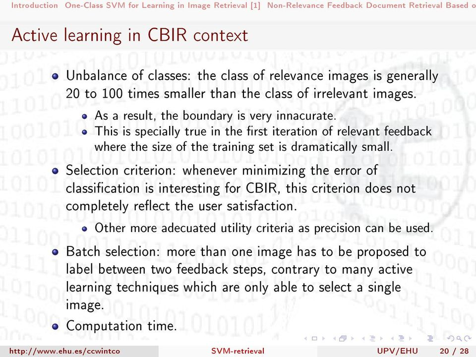 Selection criterion: whenever minimizing the error of classication is interesting for CBIR, this criterion does not completely reect the user satisfaction.