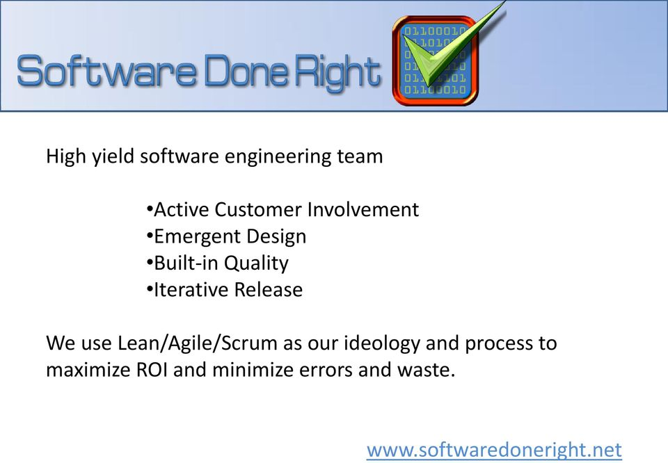 Release We use Lean/Agile/Scrum as our ideology and process