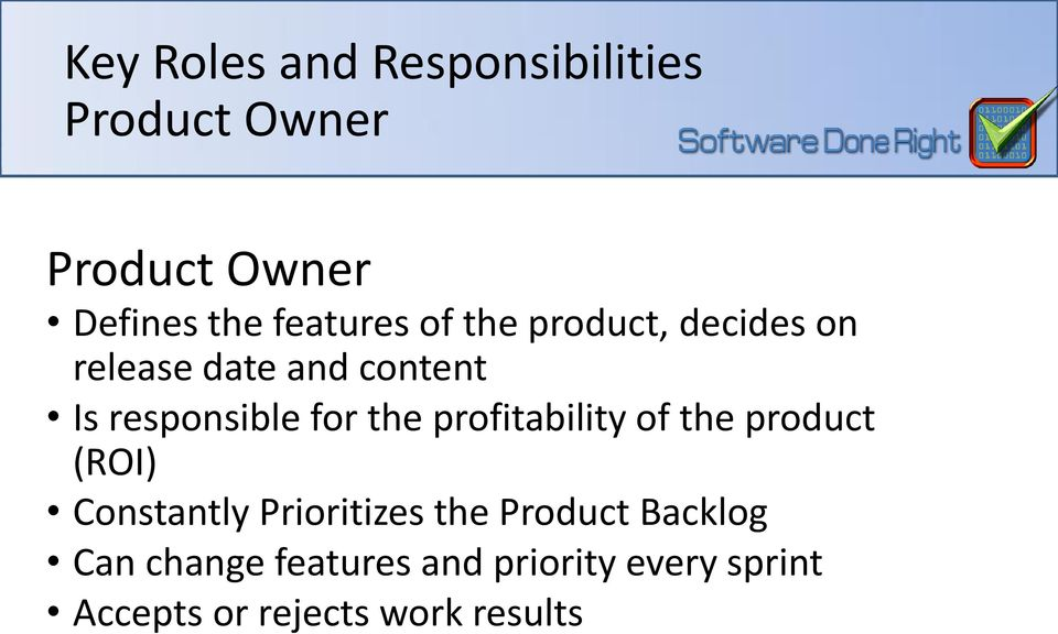 for the profitability of the product (ROI) Constantly Prioritizes the Product