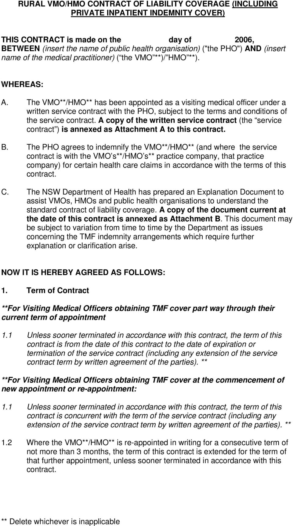 The VMO**/HMO** has been appointed as a visiting medical officer under a written service contract with the PHO, subject to the terms and conditions of the service contract.