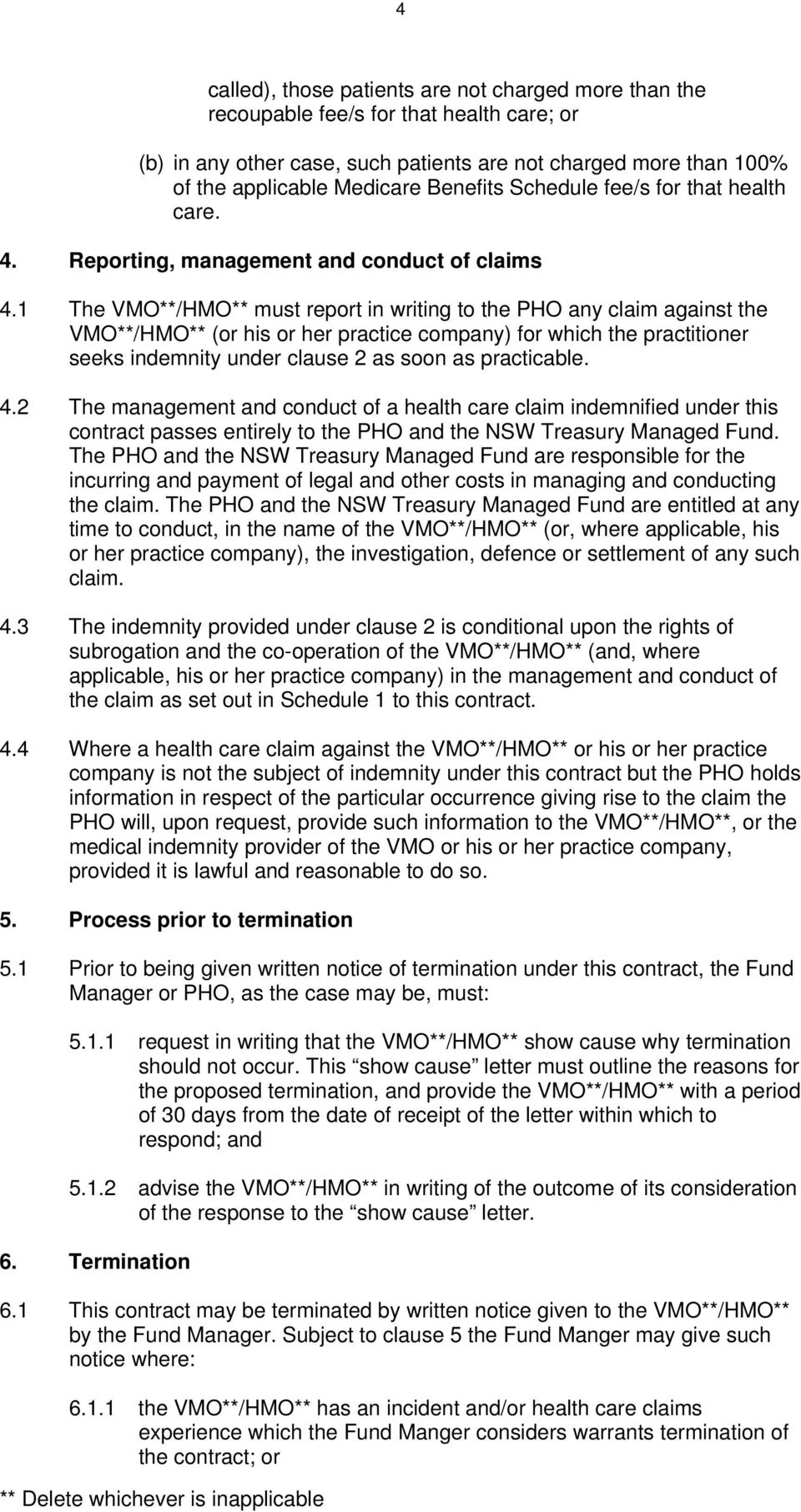 1 The VMO**/HMO** must report in writing to the PHO any claim against the VMO**/HMO** (or his or her practice company) for which the practitioner seeks indemnity under clause 2 as soon as practicable.