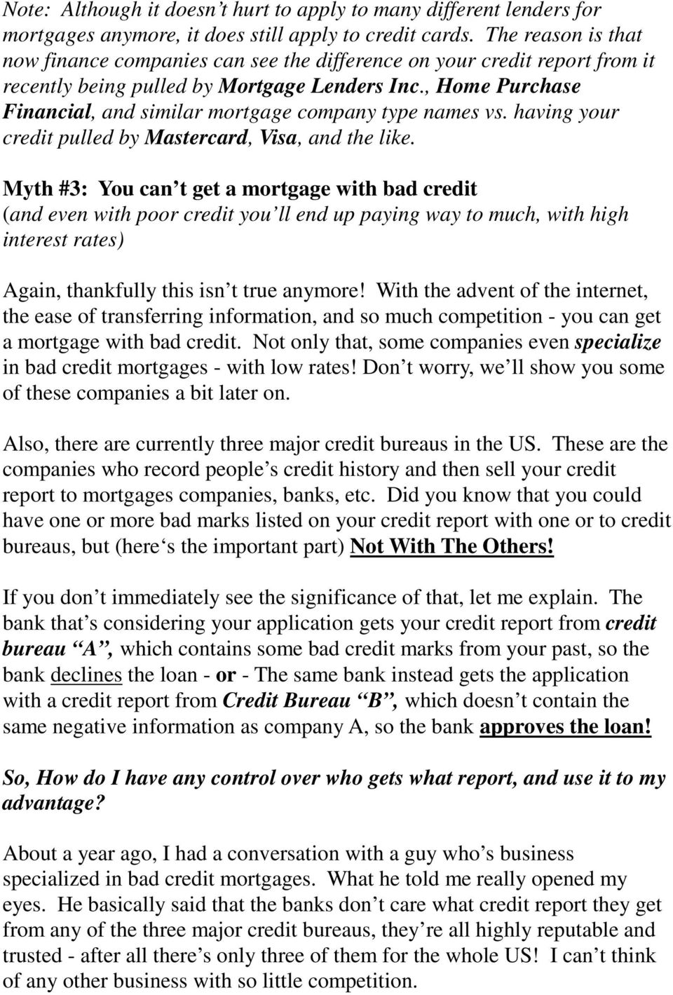 , Home Purchase Financial, and similar mortgage company type names vs. having your credit pulled by Mastercard, Visa, and the like.